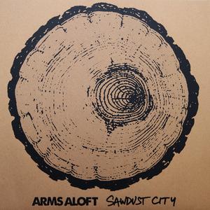 Arms Aloft - Sawdust City LP
