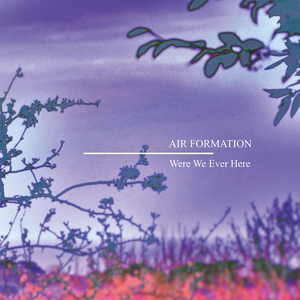 Air Formation - Were We Ever Here EP