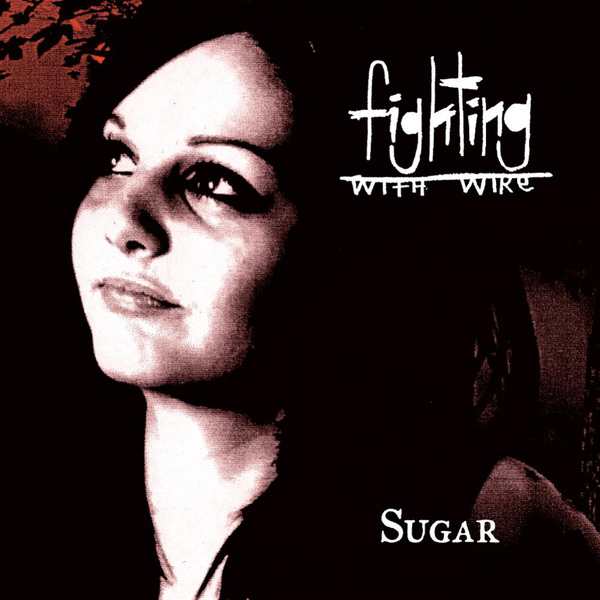 Fighting With Wire - Sugar