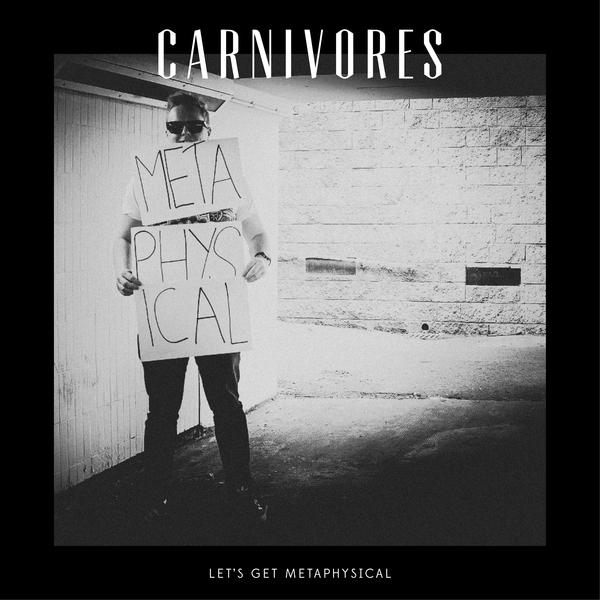 Carnivores - Let's Get Metaphysical (Single)