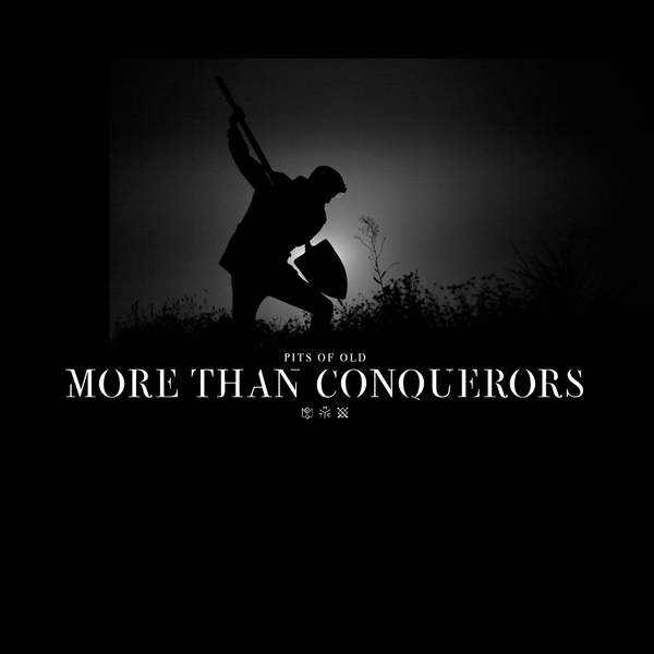 More Than Conquerors - Pits Of Old