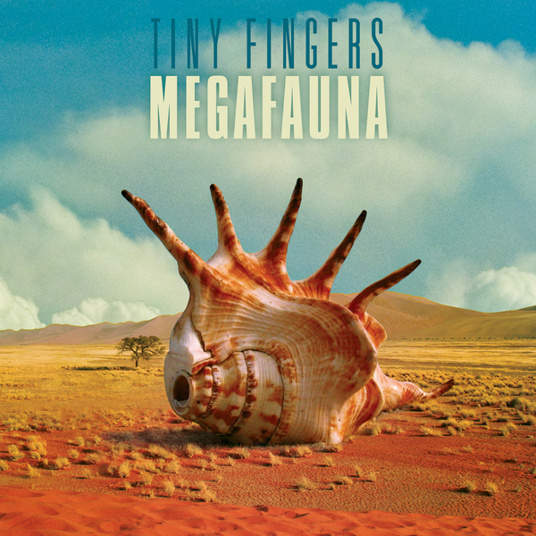Tiny Fingers - Megafauna