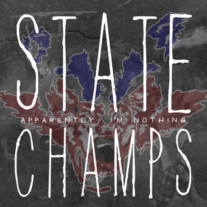 State Champs - Apparently, I'm Nothing