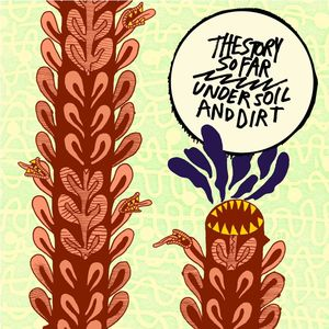 The Story So Far - Under Soil And Dirt