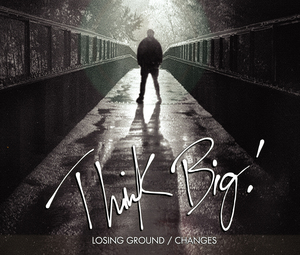 Think Big! - Losing Ground / Changes