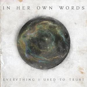 In Her Own Words - Everything I Used To Trust