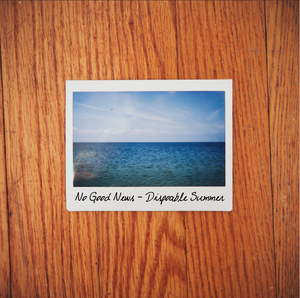 No Good News - Disposable Summer