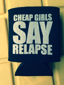 CHEAP GIRLS SAY RELAPSE Koozie