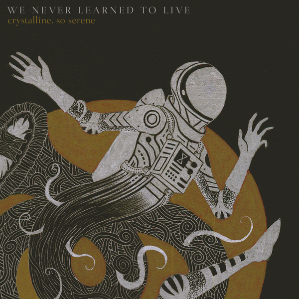 We Never Learned To Live - crystalline, so serene
