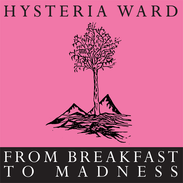 HYSTERIA WARD - From Breakfast To Madness 12