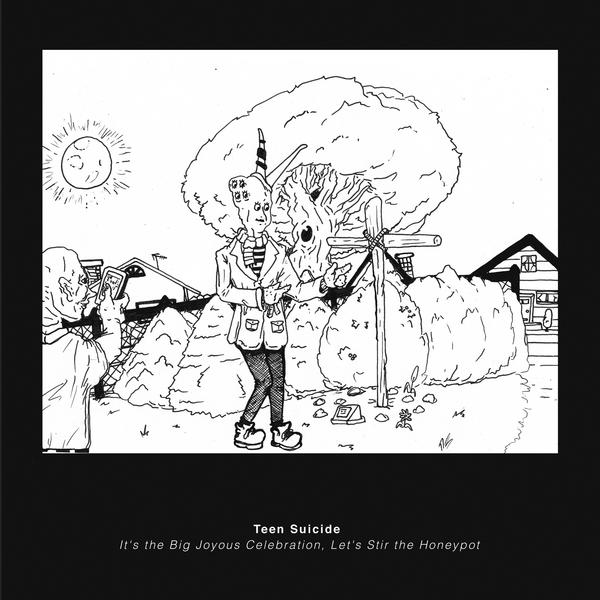 Teen Suicide - It's the Big Joyous Celebration, Let's Stir the Honeypot