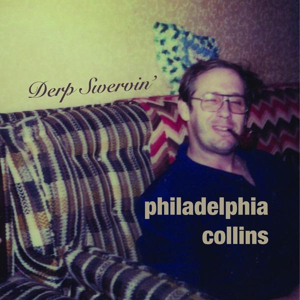 Philadelphia Collins - Derp Swervin'