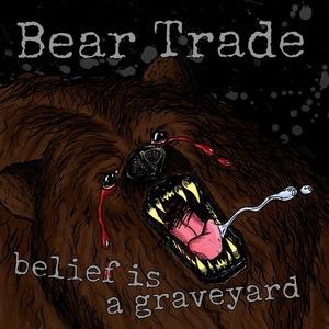 Bear Trade - Belief Is A Graveyard