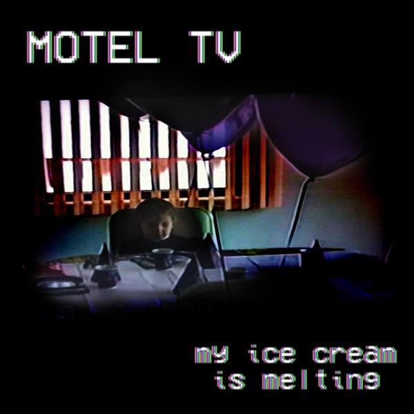 Motel TV - My Ice Cream Is Melting