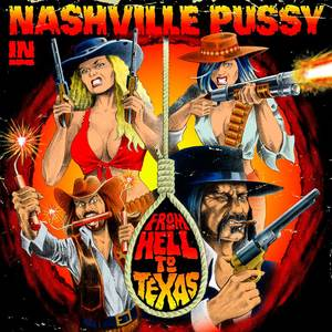 Nashville Pussy - From Hell To Texas