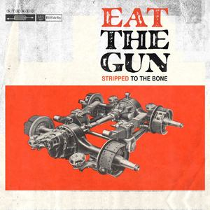 Eat The Gun - Stripped To The Bone