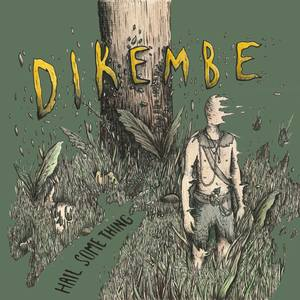 Dikembe - Hail Something LP & CD
