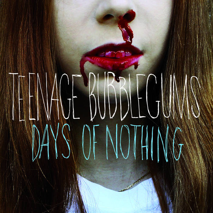 Teenage Bubblegums - days of nothing