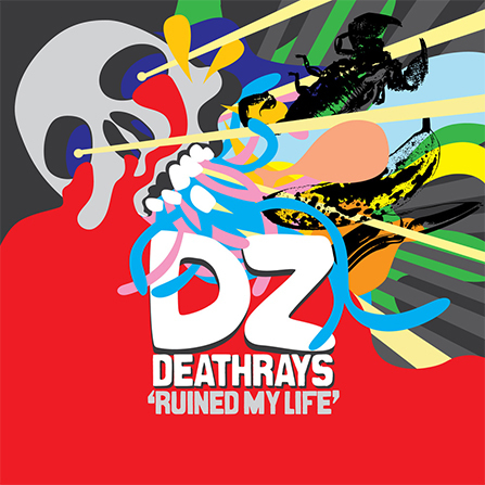 DZ Deathrays - Ruined my Life