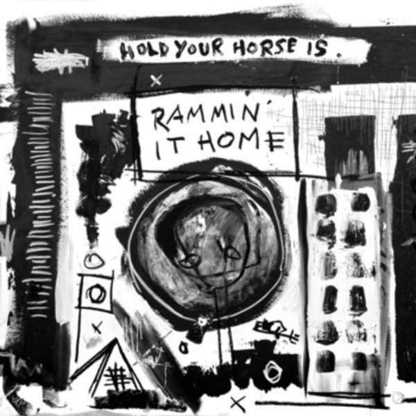 Hold your Horse Is - Rammin' It Home EP