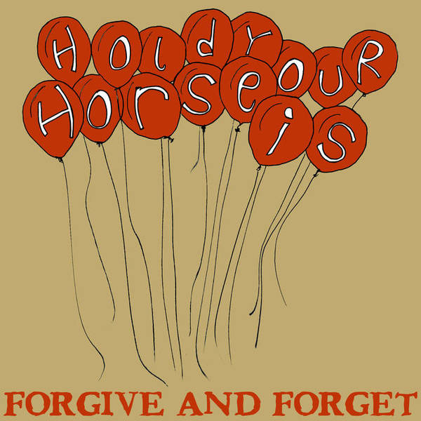 Hold your Horse Is - Forgive and Forget