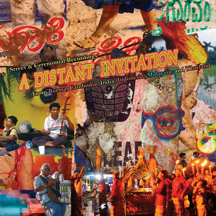 A Distant Invitation: Ceremonial Street Recordings from Burma, Cambodia, India, Indonesia, Malaysia, and Thailand