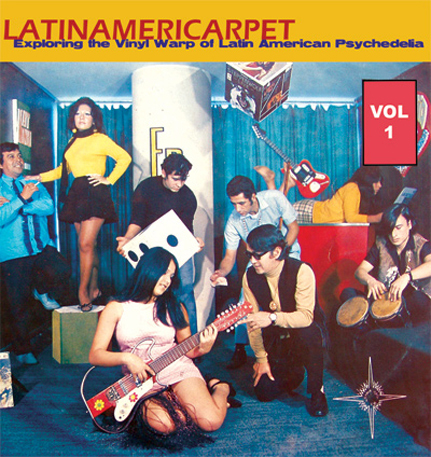 Latinamericarpet: Exploring the Vinyl Warp of Latin American Psychedelia Vol 1