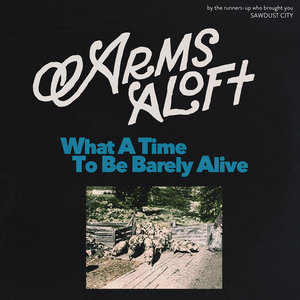 Arms Aloft - What A Time To Be Barely Alive LP