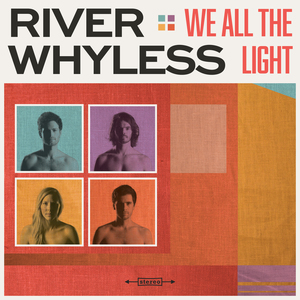 River Whyless - We All The Light