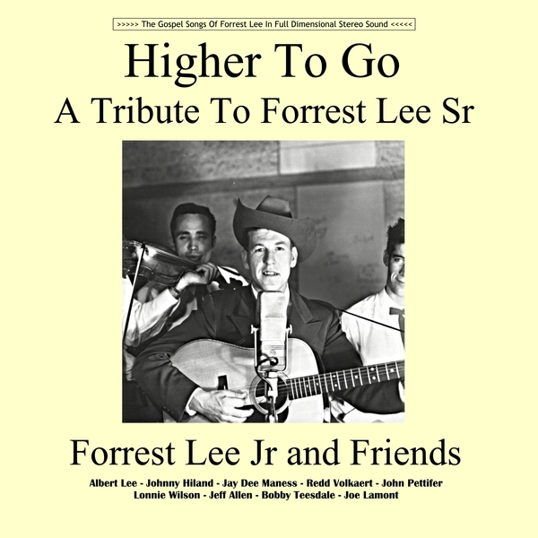 Forrest Lee Jr and Friends - Higher To Go (tribute featuring Albert Lee, Johnny Hiland, Redd Volkaert and more)