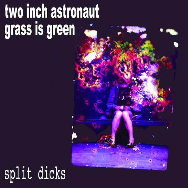 Grass is Green / Two Inch Astronaut - Split Dicks