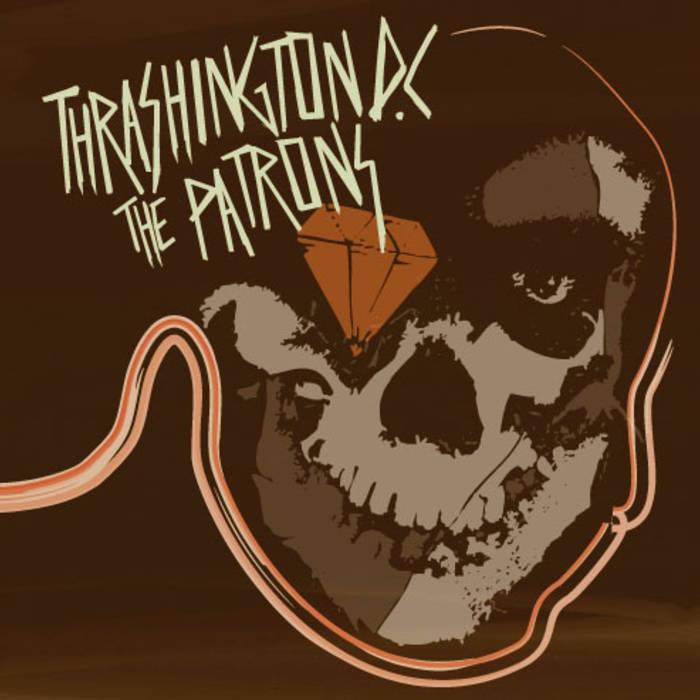 Thrashington DC + The Patrons - to the bone split