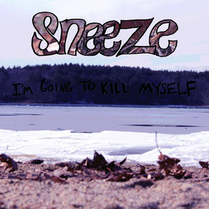 Sneeze - I'm Going To Kill Myself 12