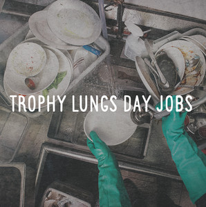 098 Trophy Lungs - Day Jobs