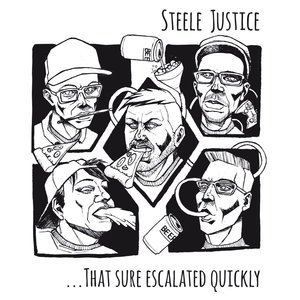 Steele Justice - That Sure Escalated Quickly