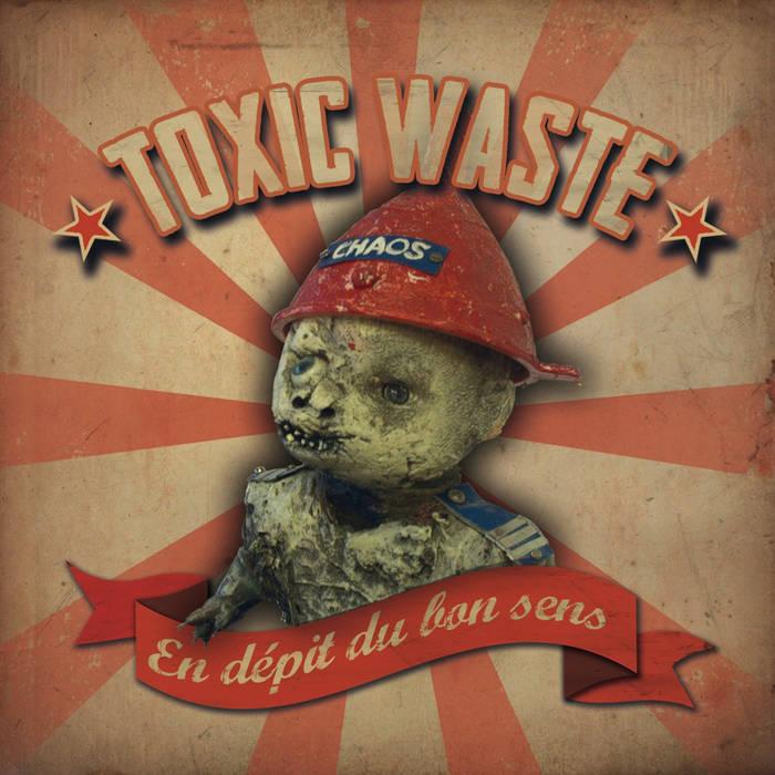 Toxic waste - en depit du bon sens