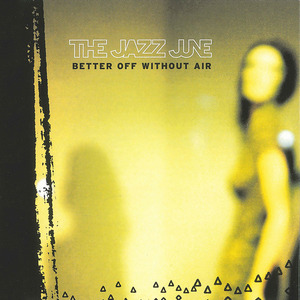 The Jazz June - Better off Without Air