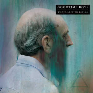 Goodtime Boys 'What's Left To Let Go'