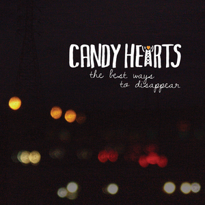 Candy Hearts 'The Best Ways To Disappear'