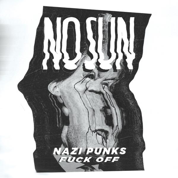 No Sun – Nazi Punks Fuck Off