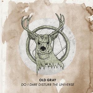 Old Gray - Do I Dare Disturb The Universe