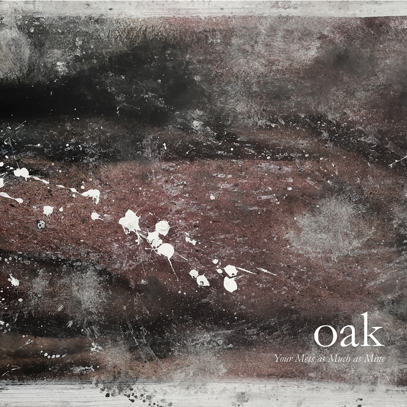 Oak - Your Mess as Much as Mine