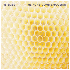 Is Bliss - The Honeycomb Explosion