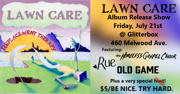Lawn Care LP Release show w/ The Homeless Gospel Choir, Rue, Old Game
