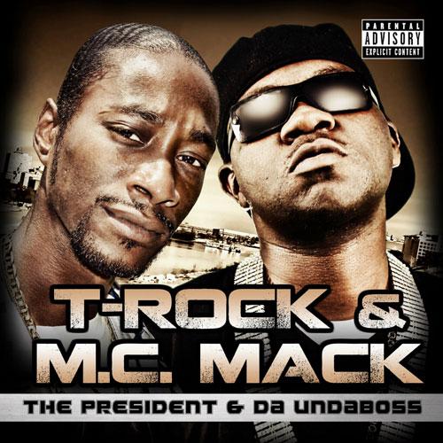 T-Rock & M.C. Mack - The President & Da Undaboss