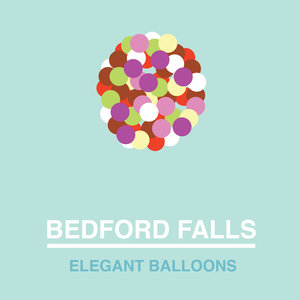 Bedford Falls - Elegant Balloons LP