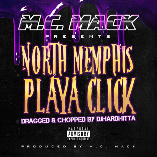 M.C. Mack Presents North Memphis Playa Click (Dragged & Chopped)