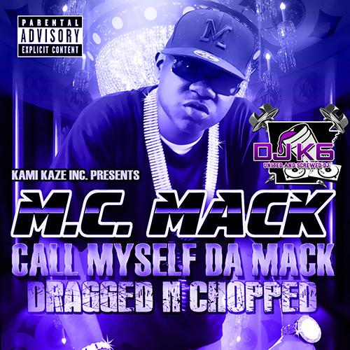 M.C. Mack - Call Myself Da Mack (Dragged-N-Chopped)
