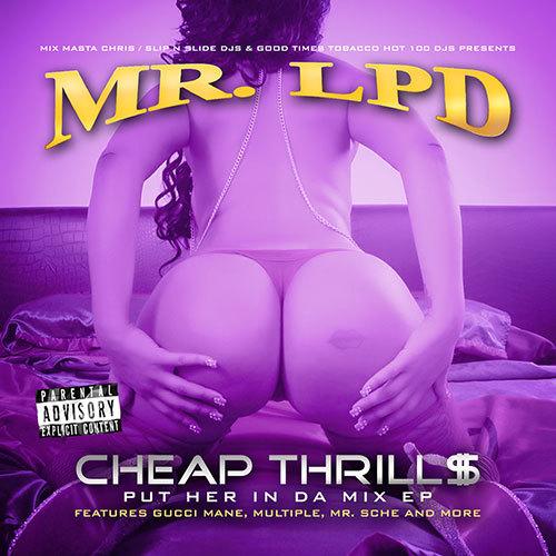 Mr. LPD - Cheap Thrill$ (Put Her In Da Mix EP)