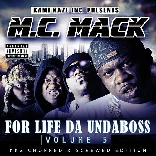 M.C. Mack - For Life Da Undaboss: Volume 5 (Chopped & Screwed)